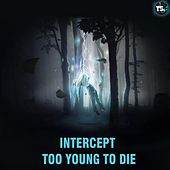 Play & Download Too Young To Die by Intercept | Napster