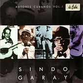 Autores Cubanos - Sindo Garay (Vol. 1) by Various Artists