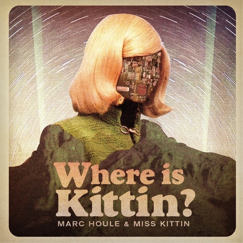 Play & Download Where is Kittin? by Marc Houle | Napster