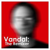 Play & Download Vandal: The Remixer by Various Artists | Napster