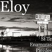 Play & Download Si Te Enamoras Pierdes by Eloy | Napster