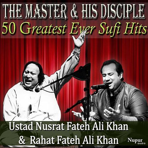 Play & Download 50 Greatest Ever Hits from the Master and His Disciple - Ustad Nusrat Fateh Ali Khan and Rahat Fateh Ali Khan by Rahat Fateh Ali Khan | Napster