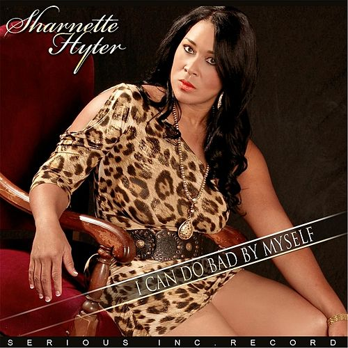 Play & Download I Can Do Bad By Myself by Sharnette Hyter | Napster