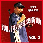Play & Download Yeah...i Remember Saying That, Vol. 3 by Jeff Garcia | Napster