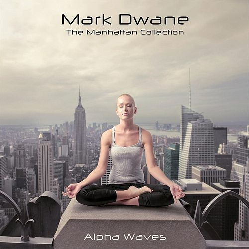 Play & Download The Manhattan Collection: Alpha Waves by Mark Dwane | Napster
