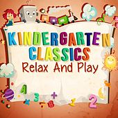 Kindergarten Classics - Relax and Play by Various Artists