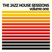 The Jazz House Sessions, Vol. 1 by Various Artists