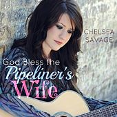 God Bless the Pipeliner's Wife by Chelsea Savage