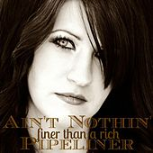 Play & Download Ain't Nothin' Finer Than a Rich Pipeliner by Chelsea Savage | Napster