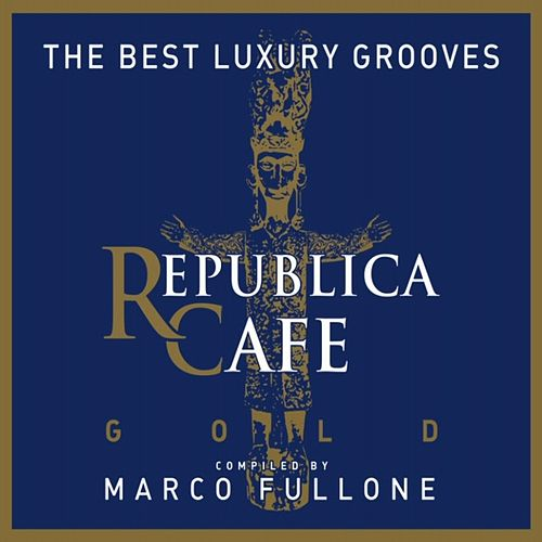 Republica Cafe Gold (Compiled by Marco Fullone) by Various Artists