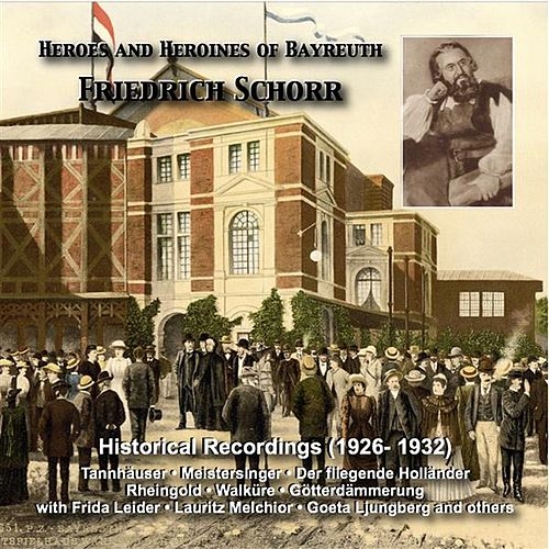 Heroes and Heroines of Bayreuth: Friedrich Schorr (Historical Recordings 1926-1932) by Friedrich Schorr
