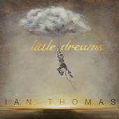 Play & Download Little Dreams by Ian Thomas | Napster