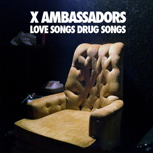 Play & Download Love Songs Drug Songs by X Ambassadors | Napster