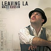 Play & Download Leaving L.A. by Matt Cusson | Napster