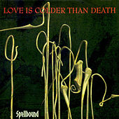 Spellbound by Love Is Colder Than Death