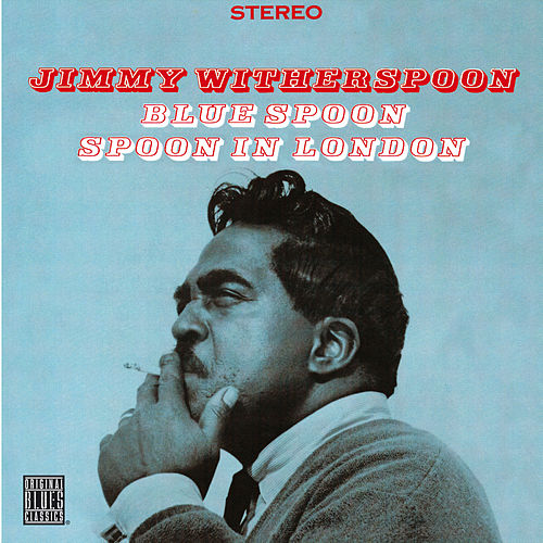 Play & Download Blue Spoon/Spoon In London by Jimmy Witherspoon | Napster