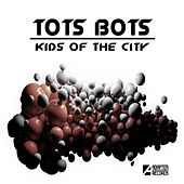 Play & Download Kids Of The City by Tots Bots | Napster