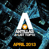 Antillas A-List Top 10 - April 2013 (Bonus Track Version) by Various Artists