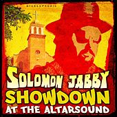 Play & Download Showdown at the Altarsound (feat. Bobby Cressey) by Solomon Jabby | Napster