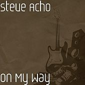 Play & Download On My Way by Steve Acho | Napster