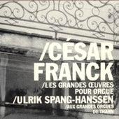 Ulrik Spang-Hanssen - César Franck: Les Grand Œuvres Pour Orgue by Ulrik Spang-Hanssen