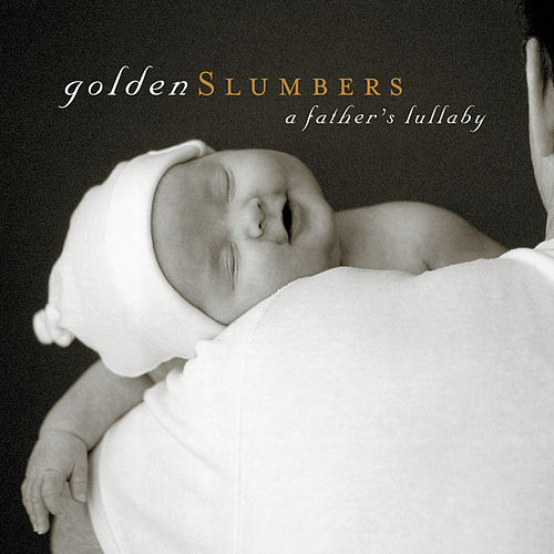 Golden Slumbers: A Father's Lullaby by Various Artists