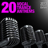 20 Vocal Trance Anthems - 2013 Spring Edition by Various Artists