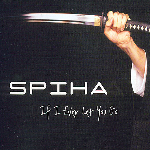 If I Ever Let You Go by SPIHA
