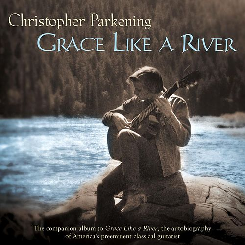 Grace Like A River by Christopher Parkening