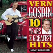 Play & Download 10 Years Of Greatest Hits: Newly Recorded by Vern Gosdin | Napster