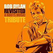 Play & Download Bob Dylan Revisited - A Roots Music Tribute by Various Artists | Napster