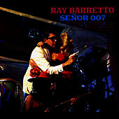 Play & Download Señor 007 by Ray Barretto | Napster
