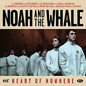 Play & Download Heart Of Nowhere by Noah and the Whale | Napster