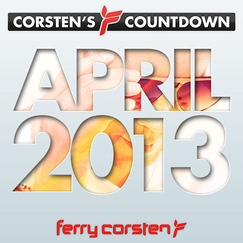 Play & Download Ferry Corsten presents Corsten's Countdown April 2013 by Various Artists | Napster