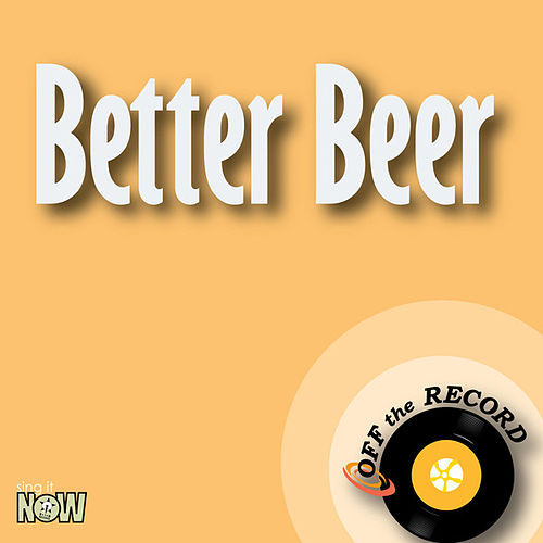 Play & Download Better Beer - Single by Off the Record | Napster