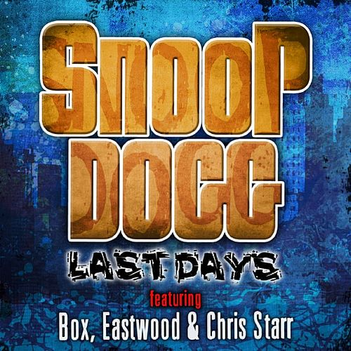 Last Days (feat. Box, Eastwood, Chris Starr) by Snoop Dogg