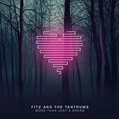 Play & Download More Than Just A Dream (Deluxe) by Fitz and the Tantrums | Napster