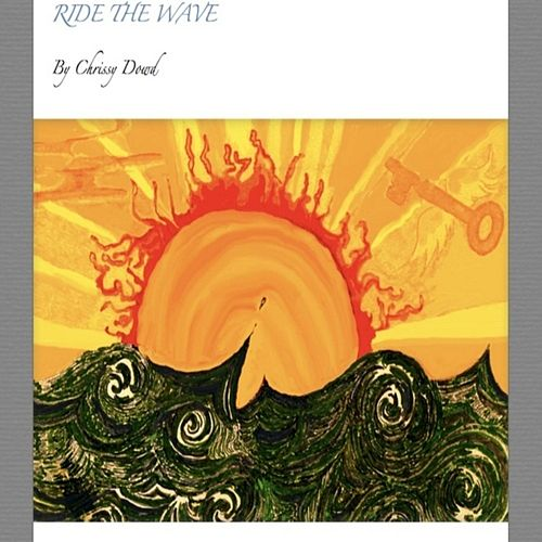 Play & Download Ride the Wave by Chrissy Dowd | Napster