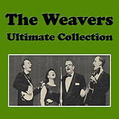 The Weavers Ultimate Collection by The Weavers