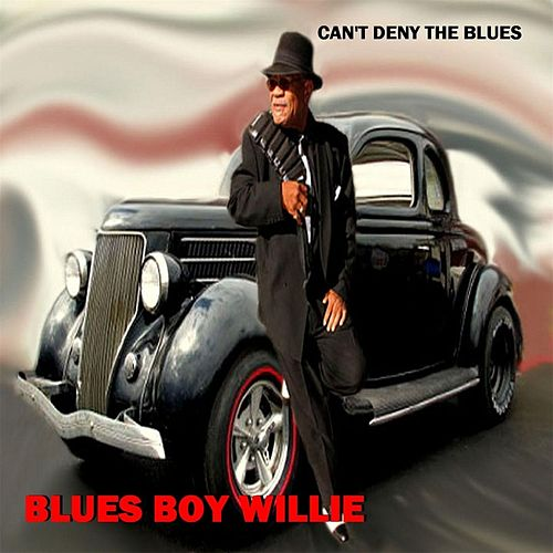 Play & Download Can't Deny the Blues by Blues Boy Willie | Napster