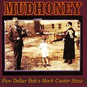 Play & Download Five Dollar Bob's Mock Cooter Stew by Mudhoney | Napster