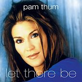 Play & Download Let There Be by Pam Thum | Napster