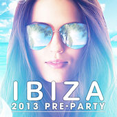 Play & Download Ibiza 2013 Pre-Party by Various Artists | Napster