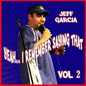 Play & Download Yeah...i Remember Saying That, Vol. 2 by Jeff Garcia | Napster