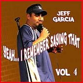 Play & Download Yeah....i Remember Saying That, Vol. 4 by Jeff Garcia | Napster