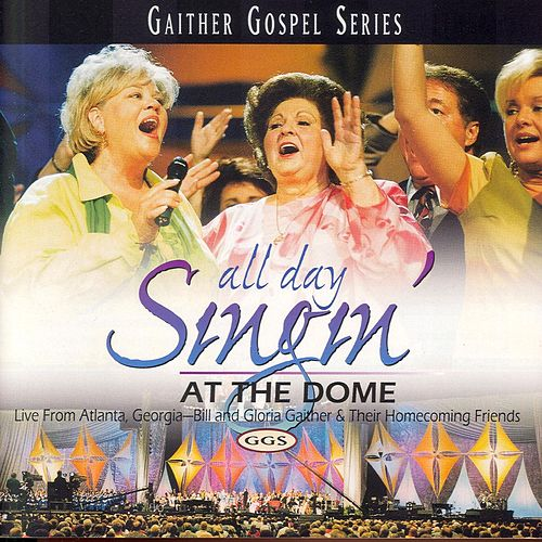 Play & Download All Day Singin' At The Dome by Bill & Gloria Gaither | Napster