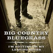 Play & Download I'm Putting on My Leaving Shoes by Big Country Bluegrass | Napster