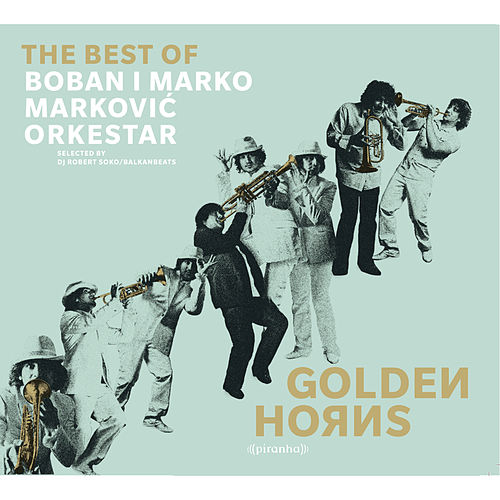 Play & Download Golden Horns - Best of Boban i Marko Markovic Orkestar by Boban i Marko Markovic Orkestar | Napster