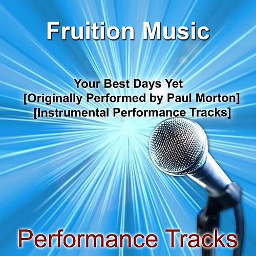 Play & Download Your Best Days yet [Originally Performed by Paul Morton] [Instrumental Performance Tracks] by Fruition Music Inc. | Napster