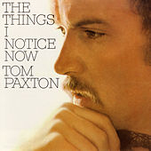 The Things I Notice Now by Tom Paxton